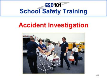 1/05 School Safety Training Accident Investigation.