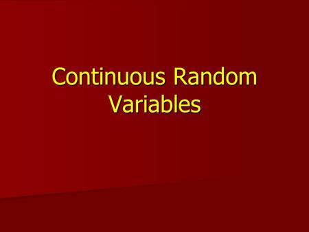 Continuous Random Variables. L. Wang, Department of Statistics University of South Carolina; Slide 2 Continuous Random Variable A continuous random variable.