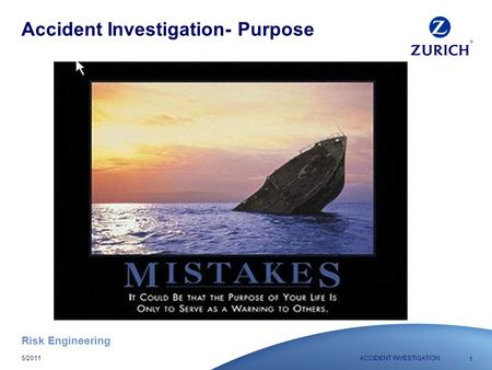 Risk Engineering 1 ACCIDENT INVESTIGATION5/2011 Accident Investigation- Purpose.