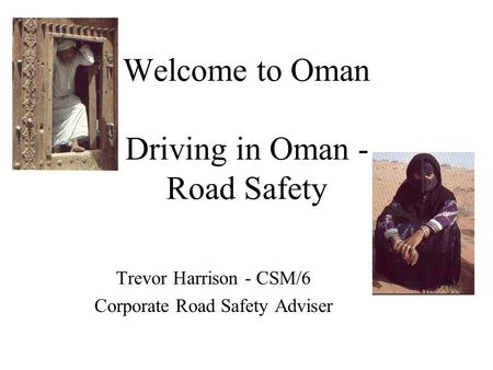 Welcome to Oman Driving in Oman - <strong>Road</strong> Safety Trevor Harrison - CSM/6 Corporate <strong>Road</strong> Safety Adviser.