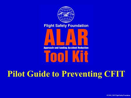 Pilot Guide to Preventing CFIT © 2000, 2001 Flight Safety Foundation.