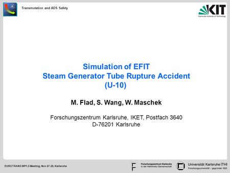 Transmutation and ADS Safety EUROTRANS WP1.5 Meeting, Nov 27-28, Karlsruhe Simulation of EFIT Steam Generator Tube Rupture Accident (U-10) M. Flad, S.