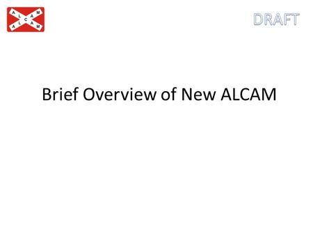 Brief Overview of New ALCAM. History & Background Australian Level Crossing Assessment Model (ALCAM) is an assessment tool used to identify key potential.