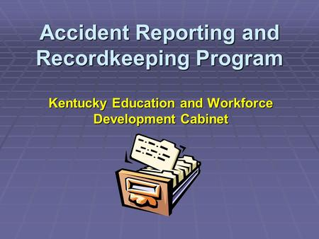 Accident Reporting and Recordkeeping Program Kentucky Education and Workforce Development Cabinet.