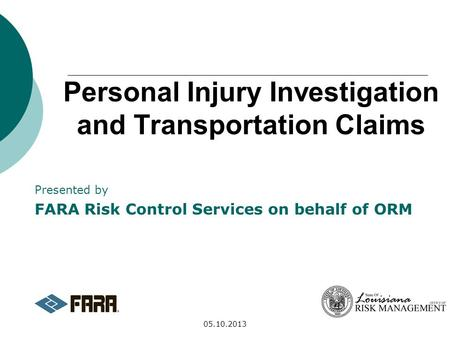 05.10.2013 Personal Injury Investigation and Transportation Claims Presented by FARA Risk Control Services on behalf of ORM.