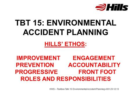 TBT 15: ENVIRONMENTAL ACCIDENT PLANNING HILLS' ETHOS: IMPROVEMENT ENGAGEMENT PREVENTION ACCOUNTABILITY PROGRESSIVE FRONT FOOT ROLES AND RESPONSIBILITIES.