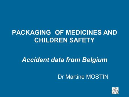 PACKAGING OF MEDICINES AND CHILDREN SAFETY Accident data from Belgium Dr Martine MOSTIN.
