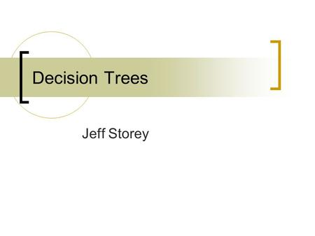 Decision Trees Jeff Storey. Overview What is a Decision Tree Sample Decision Trees How to Construct a Decision Tree Problems with Decision Trees Decision.