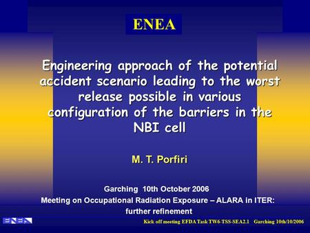 Kick off meeting EFDA Task TW6-TSS-SEA2.1 Garching 10th/10/2006 ENEA Engineering approach of the potential accident scenario leading to the worst release.