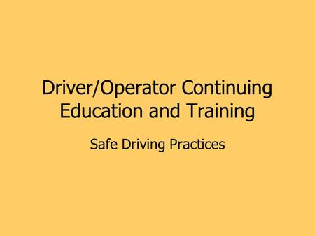 Driver/Operator Continuing Education and Training Safe Driving Practices.