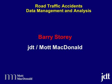 Barry Storey jdt / Mott MacDonald Road Traffic Accidents Data Management and Analysis.