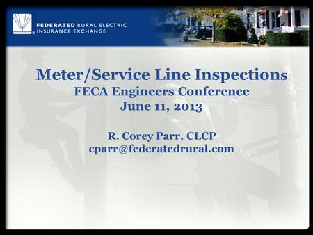 Meter/Service Line Inspection s FECA Engineers Conference June 11, 2013 R. Corey Parr, CLCP