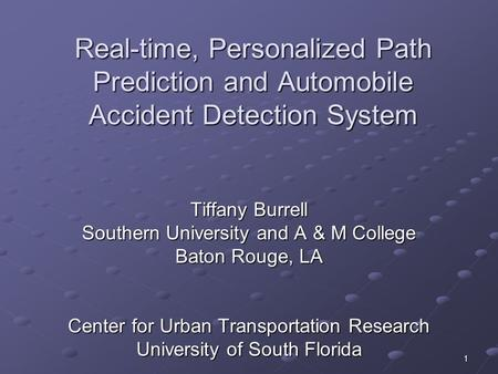 1 Real-time, Personalized Path Prediction and Automobile Accident Detection System Tiffany Burrell Southern University and A & M College Baton Rouge, LA.