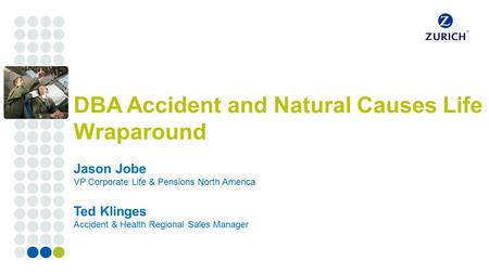 Corporate customers DBA Accident and Natural Causes Life Wraparound Jason Jobe VP Corporate Life & Pensions North America Ted Klinges Accident & Health.