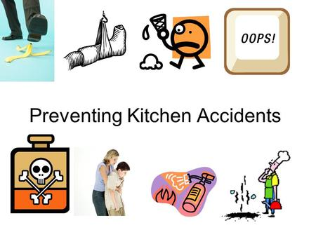 Preventing Kitchen Accidents. Accidents Happen! Some kitchen accidents are due to ignorance… But most are due to human carelessness!