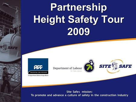 © Site Safe New Zealand 2008 Partnership Height Safety Tour 2009.