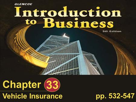 Chapter 33 Vehicle Insurance pp. 532-547. Introduction to Business, Chapter 33 Slide 2 of 60 Why It's Important Most states require you to have some form.
