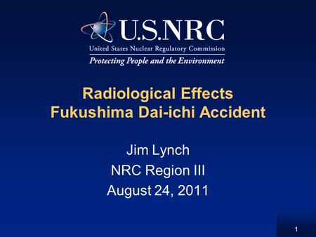 1 Radiological Effects Fukushima Dai-ichi Accident Jim Lynch NRC Region III August 24, 2011.