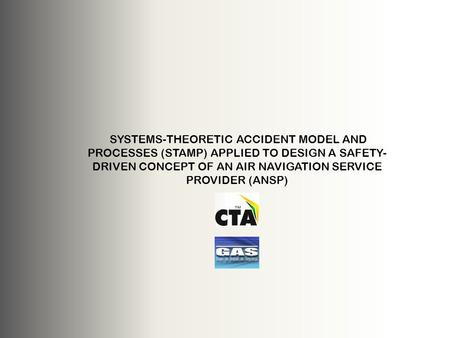 SYSTEMS-THEORETIC ACCIDENT MODEL AND PROCESSES (STAMP) APPLIED TO DESIGN A SAFETY- DRIVEN CONCEPT OF AN AIR NAVIGATION SERVICE PROVIDER (ANSP)