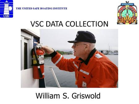 VSC DATA COLLECTION William S. Griswold. 2 Presentation Agenda 1 USCG Strategic Plan 2 NASBLA Work Group 3 Project purpose 4 Results to date 5 Q&A.