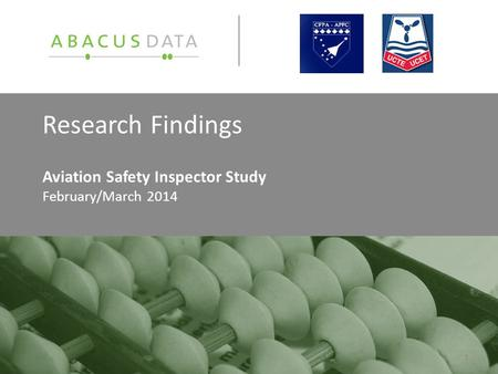 Research Findings Aviation Safety Inspector Study February/March 2014 1.