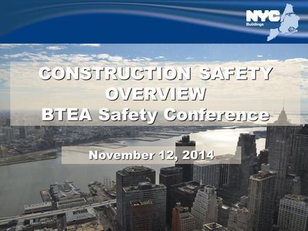 1 CONSTRUCTION SAFETY OVERVIEW BTEA Safety Conference November 12, 2014.
