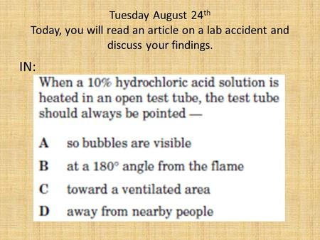 Tuesday August 24 th Today, you will read an article on a lab accident and discuss your findings. IN: