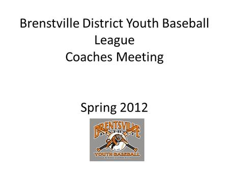 Brenstville District Youth Baseball League Coaches Meeting Spring 2012.