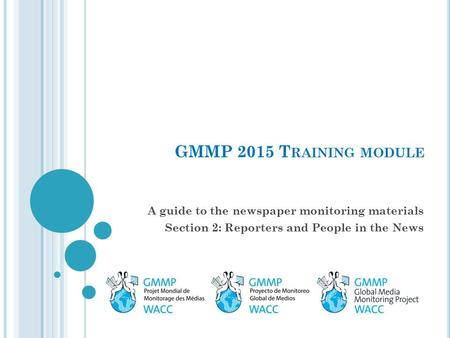 GMMP 2015 T RAINING MODULE A guide to the newspaper monitoring materials Section 2: Reporters and People in the News.