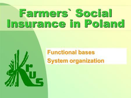 Farmers` Social Insurance in Poland Functional bases System organization.