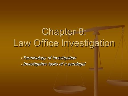 Chapter 8: Law Office Investigation Terminology of investigation Terminology of investigation Investigative tasks of a paralegal Investigative tasks of.