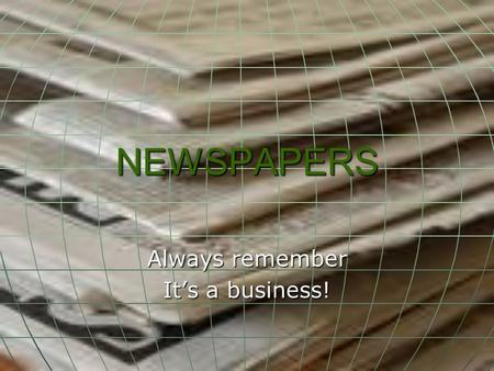 NEWSPAPERS Always remember It's a business!. Jobs Publisher Publisher Editor-in-chief, or Managing Editor Editor-in-chief, or Managing Editor Section.