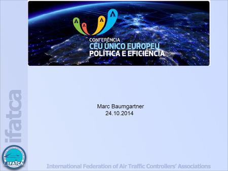 Marc Baumgartner 24.10.2014. 1983 FANS Committee EATCHIP 1996 Free Route ATM 2000+ Global concept 2005 1999 WTT 2002.