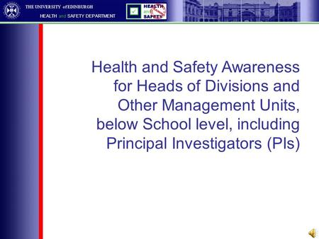 THE UNIVERSITY of EDINBURGH HEALTH and SAFETY DEPARTMENT Health and Safety Awareness for Heads of Divisions and Other Management Units, below School level,