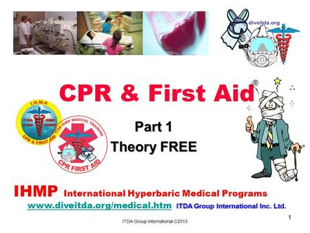 CPR & First Aid IHMP International Hyperbaric Medical Programs ITDA Group International Inc. Ltd. www.diveitda.org/medical.htm ITDA Group International.