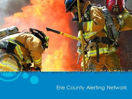 Erie County Alerting Network. What is the Erie County Alerting Network Advanced Messaging System Desktop Paging Terminals Transmitters Pagers and Paging.