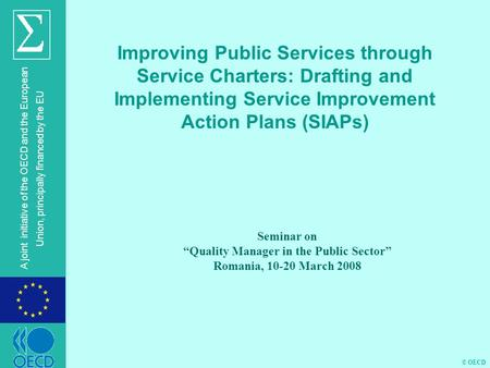 © OECD A joint initiative of the OECD and the European Union, principally financed by the EU Improving Public Services through Service Charters: Drafting.