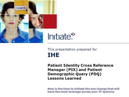 This presentation prepared for Now is the time to initiate the one change that will have the most leverage across your business systems Patient Identity.