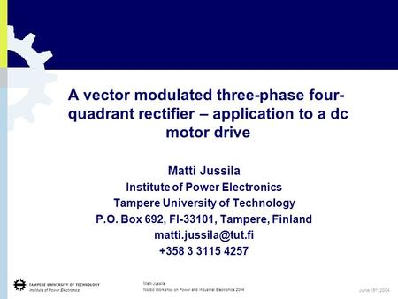 Institute of Power Electronics 1 Matti Jussila Nordic Workshop on Power and Industrial Electronics 2004 June 15 th, 2004 A vector modulated three-phase.
