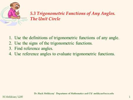 H.Melikian/12001 5.3 Trigonometric Functions of Any Angles. The Unit Circle Dr.Hayk Melikyan/ Departmen of Mathematics and CS/ 1. Use.