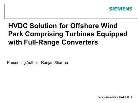 Protection notice / Copyright noticeFor presentation in EWEC 2010 HVDC Solution for Offshore Wind Park Comprising Turbines Equipped with Full-Range Converters.