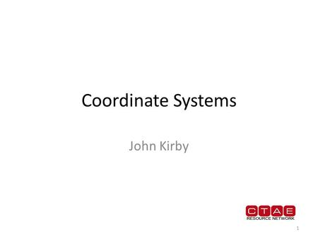 Coordinate Systems John Kirby.