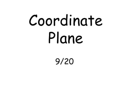Coordinate Plane 9/20. TOOLBOX: SUMMARY: Coordinate Plane: x and y-axis used to graph equations Quadrant II (neg, pos) Quadrant I (pos, pos) x-axis Origin.