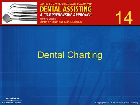 14 Dental Charting. 2 Dental Charts Two areas –Dental charting –Record treatment Anatomical versus geometric Computerized.