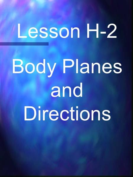 Lesson H-2 Body Planes and Directions. As part of the health curriculum, you will be asked to read and interpret graphs and charts on a daily basis. A.