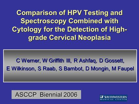 Comparison of HPV Testing and Spectroscopy Combined with Cytology for the Detection of High- grade Cervical Neoplasia C Werner, W Griffith III, R Ashfaq,D.