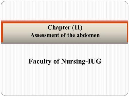 Faculty of Nursing-IUG Chapter (11) Assessment of the abdomen.