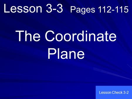 Lesson 3-3 Pages 112-115 The Coordinate Plane Lesson Check 3-2.