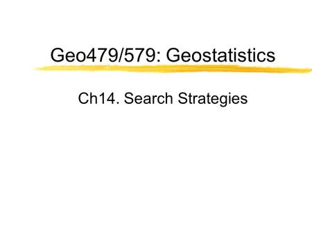 Geo479/579: Geostatistics Ch14. Search Strategies.