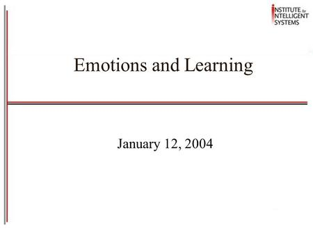 Emotions and Learning January 12, 2004. Background Four most common emotions appearing on theorists' list are fear, anger, sadness, and joy Plutchik (1980)